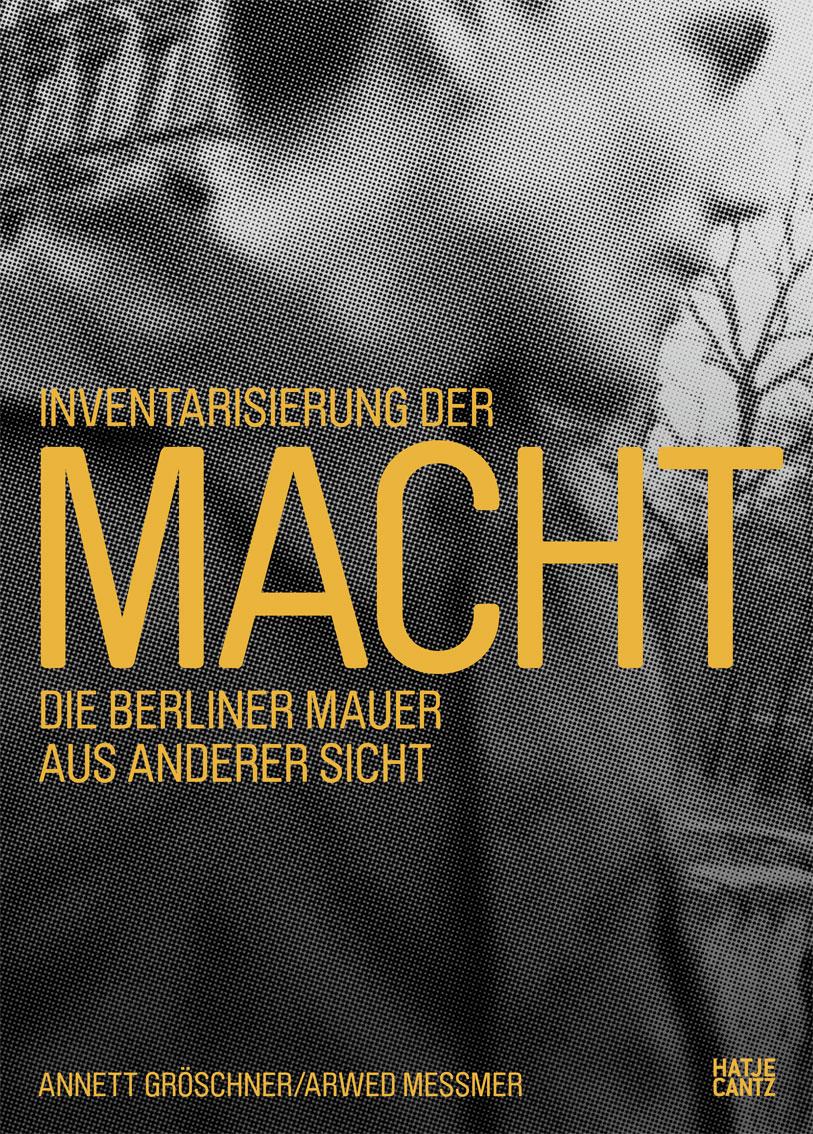 Inventarisierung der Macht, die Berliner Mauer aus anderer Sicht, Cover, Hatje Cantz